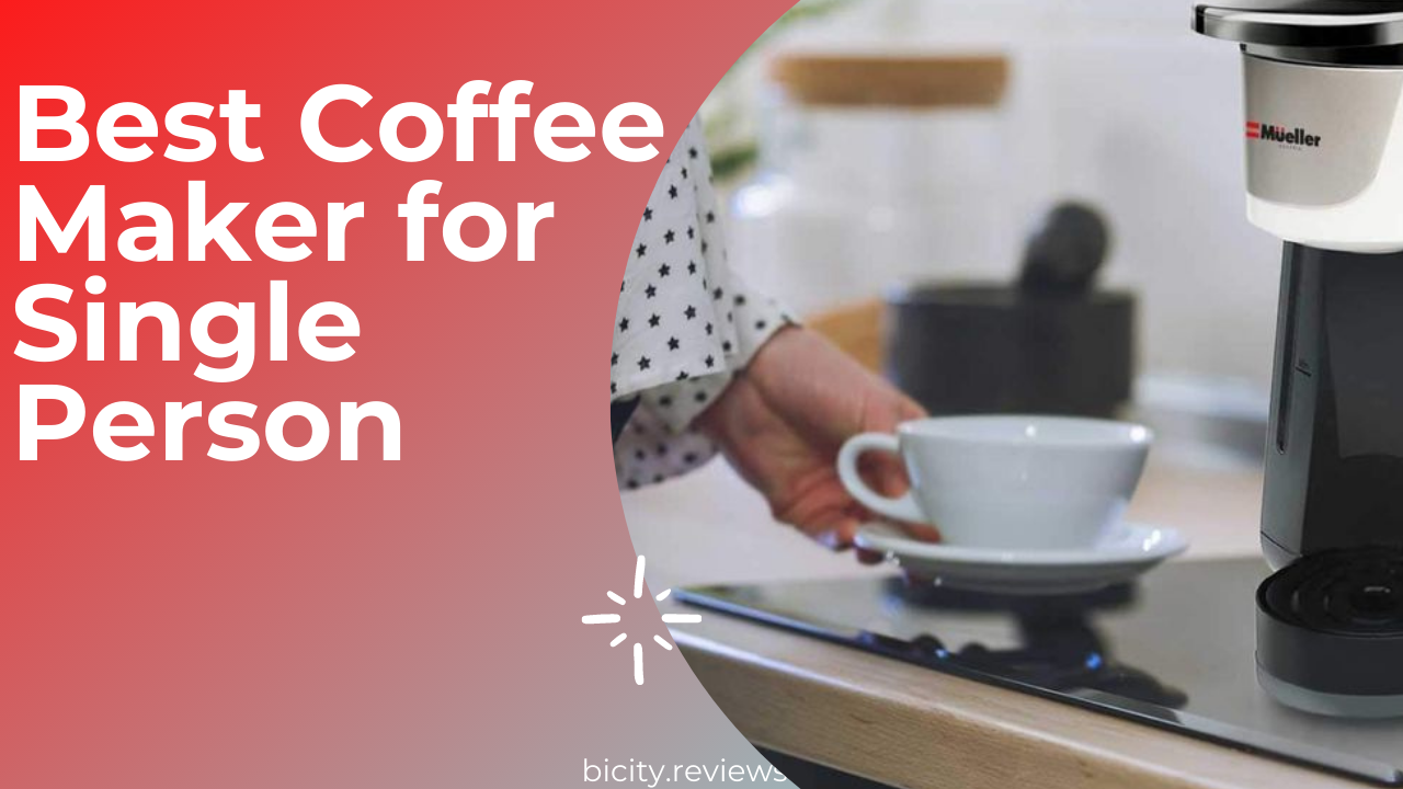 Best Coffee Maker for Single Person